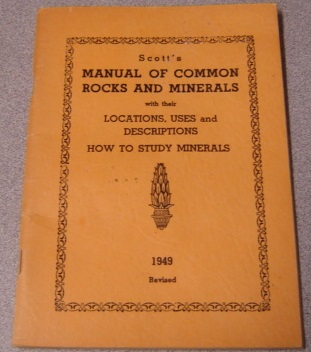 Image for Scott's Manual Of Common Rocks And Minerals With Their Locations, Uses And Descriptions, How To Study Minerals