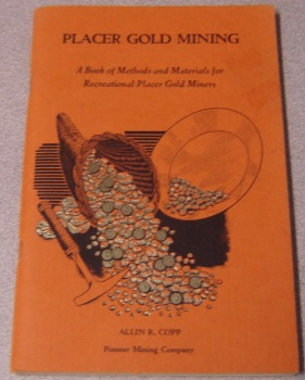 Image for Placer Gold Mining: A Book Of Methods And Materials For Recreational Placer Gold Miners