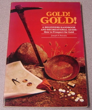 Image for Gold! Gold! A Beginners Handbook And Recreational Guide: How To Prospect For Gold