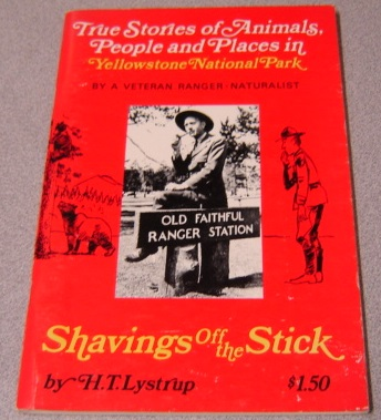 Image for Shavings Off the Stick: True Stories of Animals, People and Places in Yellowstone National Park by a Veteran Ranger-Naturalist