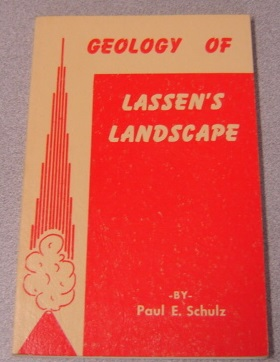 Image for Geology Of Lassen's Landscape, The Story Of The Formation Of The Area As Told By The Rocks: The Geology Of Lassen Volcanic National Park