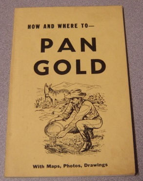 Image for How and Where to Pan Gold; With Maps, Photos, Drawings