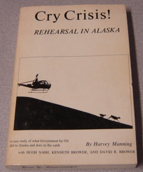 Image for Cry Crisis! Rehearsal In Alaska: A Case Study Of What Government By Oil Did To Alaska And Does To The Earth