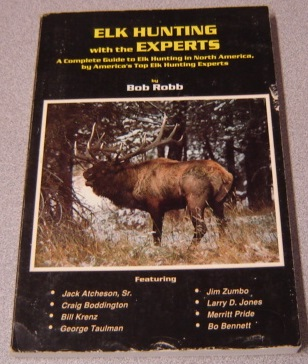 Image for Elk Hunting With The Experts: A Complete Guide To Elk Hunting In North America, By America's Top Elk Hunting Experts