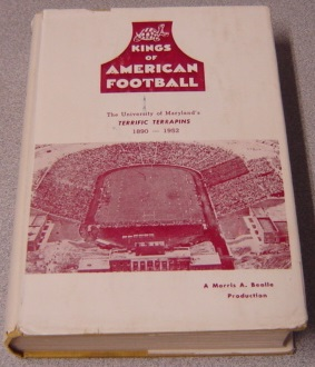 Image for Kings of American Football: The Story of Football at Maryland Agricultural College, Maryland State College and the University of Maryland 1890 to 1952 (The University of Maryland's Terrific Terrapins)