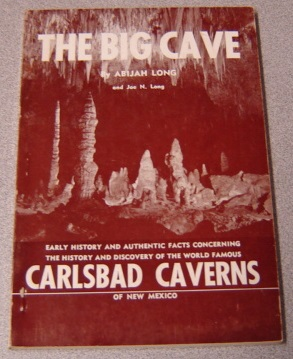 Image for The Big Cave: Early History and Authentic Facts Concerning the History and Discovery of the World Famous Carlsbad Caverns of New Mexico