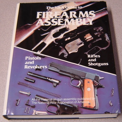 Image for The NRA Guide To Firearms Assembly - Rifles & Shotguns / Pistols & Revolvers