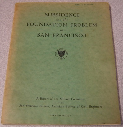 Image for Subsidence and the Foundation Problem in San Francisco, a Report of the Subsoil Committee of the San Francisco Section, American Society of Civil Engineers, September 1932