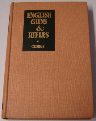 Image for English Guns And Rifles, Being An Account Of The Development, Design And Usage Of Sporting Rifles And Shotguns...