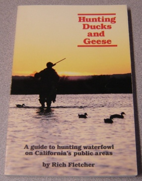 Image for Hunting Ducks and Geese : A Guide to Hunting Waterfowl on California's Public Areas
