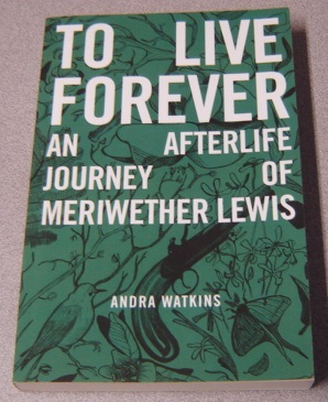 Image for To Live Forever: An Afterlife Journey of Meriwether Lewis