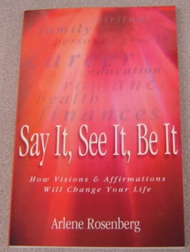 Image for Say It, See It, Be It: How Visions & Affirmations Will Change Your Life