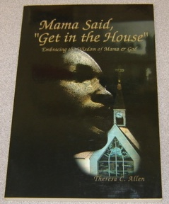 "Image for Mama Said, ""Get In The House"":   Embracing the Wisdom of Mama & God"