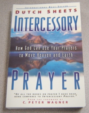 Image for Intercessory Prayer: How God Can Use Your Prayers To Move Heaven And Earth