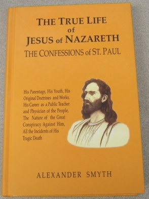 Image for The True Life Of Jesus Of Nazareth: The Confessions Of St. Paul