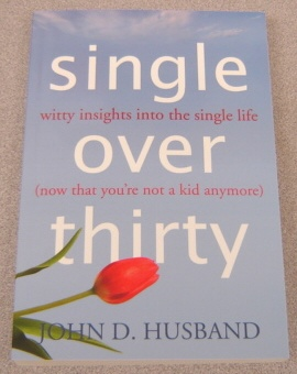 Image for Single Over Thirty: Witty Insights Into The Single Life (Now That You're Not A Kid Anymore)