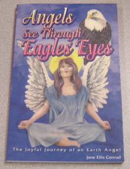Image for Angels See Through Eagles' Eyes:   The Joyful Journey of an Earth Angel