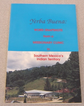 Image for Yerba Buena:  Word-Snapshots from a Missionary Clinic in Southern Mexico's Indian Territory