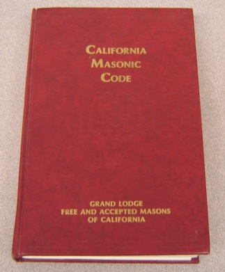 Image for California Masonic Code Containing Constitution and Ordinances Annotated to Show the Regulations of the Most Worsphipful Grand Lodge of Free and Accepted Masons of the State of California