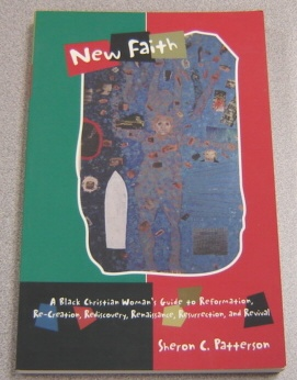 Image for New Faith:  A Black Christian Woman's Guide to Reformation, Re-Creation, Rediscovery, Renaissance, Resurrection, and Revival