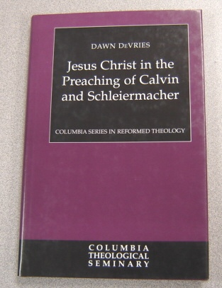 Image for Jesus Christ in the Preaching of Calvin and Schleiermacher