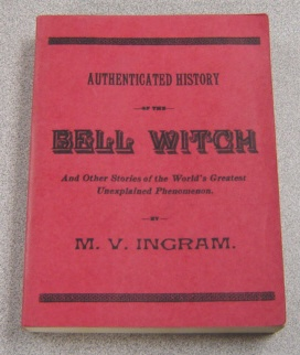Image for An Authenticated History Of The Famous Bell Witch. The Wonder Of The 19th Century, And Unexplained Phenomenon Of The Christian Era.
