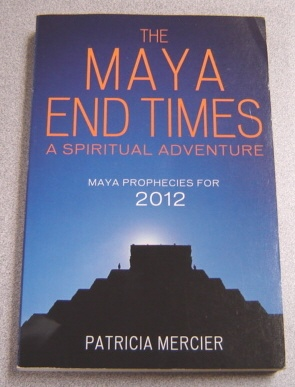 Image for The Maya End Times: A Spiritual Adventure; Maya Prophecies For 2012