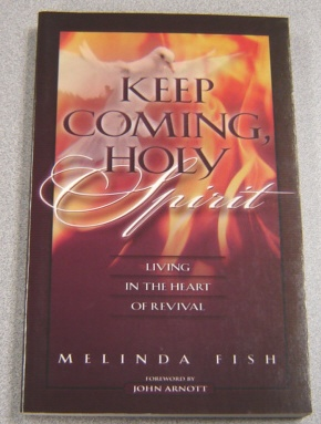 Image for Keep Coming, Holy Spirit: Living in the Heart of Revival