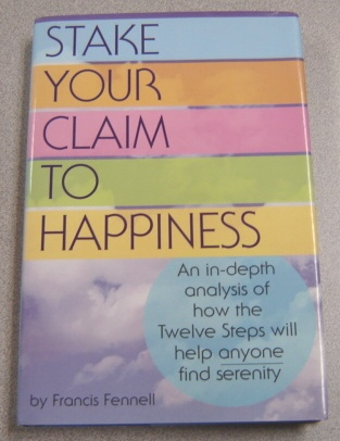 Image for Stake Your Claim To Happiness: An In-depth Analysis Of How The Twelve Steps Will Help Anyone Find Serenity