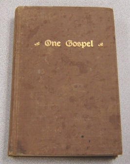 Image for One Gospel, Or Matthew, Mark, Luke And John Blended Into One Continuous Story Told In Chronological Order In The Exact Words Of The Evangelists