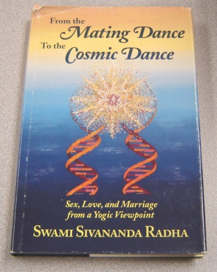 Image for From the Mating Dance to the Cosmic Dance: Sex, Love, and Marriage from a Yogic Viewpoint