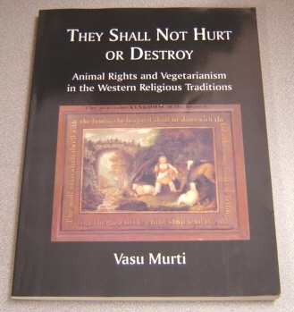 Image for They Shall Not Hurt Or Destroy: Animal Rights & Vegetarianism In The Western Religious Traditions