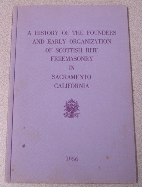 Image for A History Of The Founders And Early Organization Of Scottish Rite Freemasonry In Sacramento California