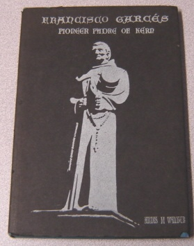 Image for Francisco Garces: Pioneer Padre Of Kern; Signed By Author & Illustrator