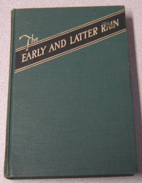 Image for The Early And Latter Rain: A Heart-to-heart Discussion Of A Vital And All-important Experience For The Church As A Whole And For Each Individual Member