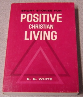 Image for Short Stories For Positive Christian Living (also Published Under The Title Christ's Object Lessons)