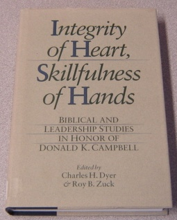 Image for Integrity Of Heart, Skillfulness Of Hands: Biblical And Leadership Studies In Honor Of Donald K. Campbell