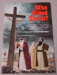 Image for Who Killed Christ? A Treatise On The Bible Account Of Jesus' Death On Calvary's Cross And The True Identity Of Those Who Hated And Crucified Him