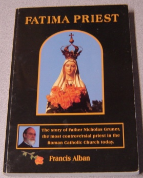 Image for Fatima Priest: The Story Of Father Nicholas Gruner, The Most Controversial Priest In The Roman Catholic Church Today