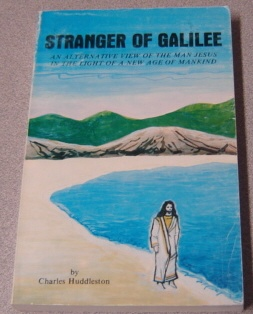 Image for Stranger Of Galilee: An Alternative View Of The Man Jesus In The Light Of A New Age Of Mankind