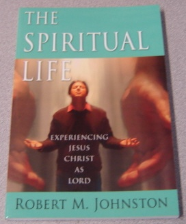 Image for The Spiritual Life: Experiencing Jesus Christ As Lord
