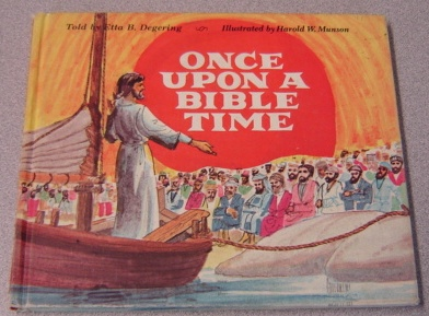 Image for Once Upon A Bible Time, Book Two (2) : From Small To Tall, Jesus' First Miracle, A Net Full Of Fish, Down Through The Roof