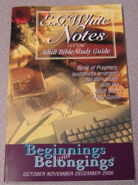 Image for E. G. White Notes for the Adult Bible Study Guide: Beginnings & Belongings, Oct., Nov., Dec. 2006
