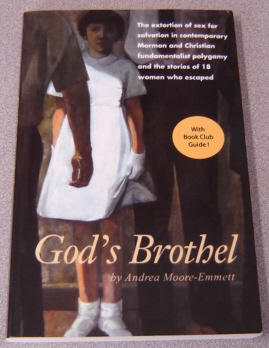 Image for God's Brothel: The Extortion of Sex for Salvation in Contemporary Mormon and Christian Fundamentalist Polygamy and the Stories of 18 Women Who Escaped