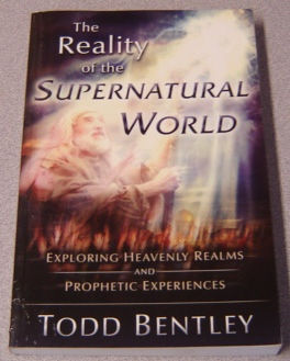 Image for The Reality of the Supernatural World: Exploring Heavenly Realms and Prophetic Experiences