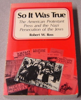 Image for So It Was True: The American Protestant Press And The Nazi Persecution Of The Jews; Signed