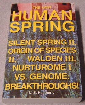 Image for The Last Human Spring: Silent Spring II, Origin Of Species II, Walden III, Nurturome I Vs. Genome: Breakthroughs!