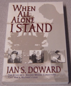 Image for When All Alone I Stand: The Story Of A Soldier Whose Convictions Cost Him A Mother's Love; Signed