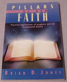 Image for Pillars of Our Faith: Practical Applications of Prophecy and Our Fundamental Beliefs