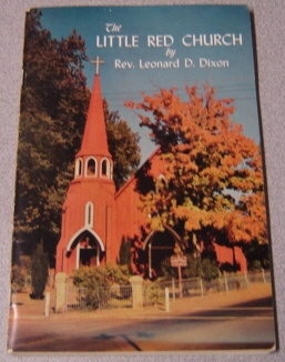 Image for The Little Red Church: Historical Notes On The First 115 Years Of St. James' Episcopal Church, Sonora, California And Early Church History And Later Years